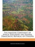 The Amazing Continent of Africa: Featuring the Federal Democratic Republic of Ethiopia