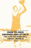 Man-To-Man Defense and Attack - The Clair Bee Basketball Library - Book III