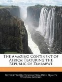 The Amazing Continent of Africa: Featuring the Republic of Zimbabwe