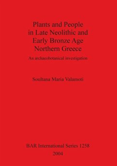 Plants and People in Late Neolithic and Early Bronze Age Northern Greece - Valamoti, Soultana Maria