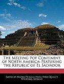 The Melting Pot Continent of North America: Featuring the Republic of El Salvador