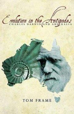 Evolution in the Antipodes: Charles Darwin and Australia - Frame, T. R.; Frame, Tom