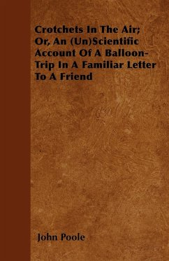 Crotchets In The Air; Or, An (Un)Scientific Account Of A Balloon-Trip In A Familiar Letter To A Friend