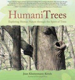 HumaniTrees: Exploring Human Nature Through the Spirit of Trees - Klostermann-Ketels, Joan
