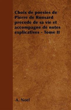 Choix de poésies de Pierre de Ronsard précedé de sa vie et accompagné de notes explicatives - Tome II - Noël, A.