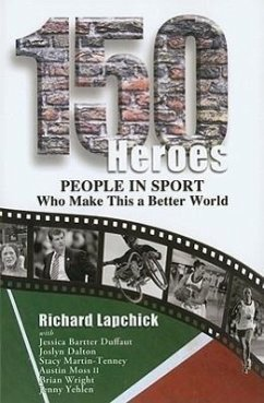 150 Heroes: People in Sport Who Make This a Better World - Lapchick, Richard