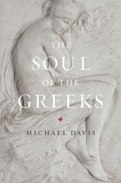 The Soul of the Greeks: An Inquiry - Davis, Michael