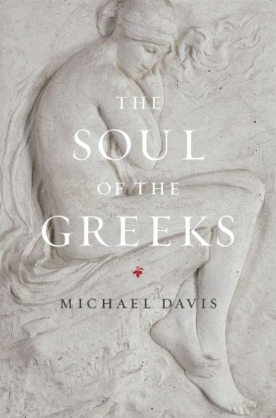 The Soul of the Greeks - Davis, Michael