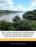 The Latin American Continent of South America: Featuring the Republic of Paraguay