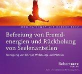 Befreiung von Fremdenergien und Rückholung von Seelenanteilen - Meditation, 1 Audio-CD