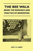 The Bee Walk - Being The Romance And Practice Of Beekeeping