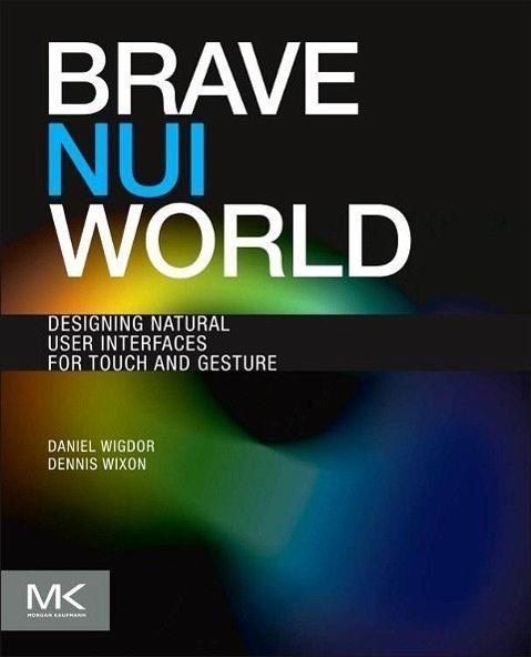 Brave NUI World - Wigdor, Daniel; Wixon, Dennis
