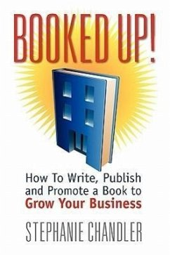Booked Up! How to Write, Publish and Promote a Book to Grow Your Business - Chandler, Stephanie