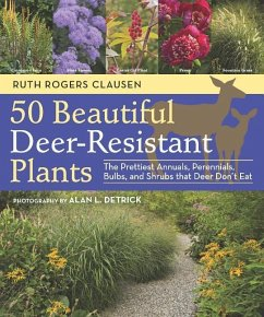 50 Beautiful Deer-Resistant Plants: The Prettiest Annuals, Perennials, Bulbs, and Shrubs That Deer Don't Eat - Clausen, Ruth Rogers