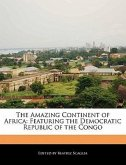 The Amazing Continent of Africa: Featuring the Democratic Republic of the Congo