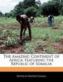 The Amazing Continent of Africa: Featuring the Republic of Somalia