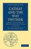 Cathay and the Way Thither 2 Volume Paperback Set: Being a Collection of Medieval Notices of China