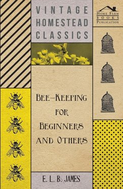 Bee-Keeping For Beginners And Others - James, E. L. B.
