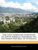 The Latin American Continent of South America: Featuring the Bolivarian Republic of Venezuela