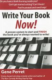 Write Your Book Now: A Proven System to Start and Finish the Book You've Always Wanted to Write!