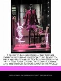 A Guide to Fashion Design: The Types of Fashion Including Haute Couture, Ready-To-Wear and Mass Market, Top Fashion Designers with Tom Ford, Chan