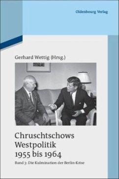 Chruschtschows Westpolitik 1955 bis 1964. Bd. 3