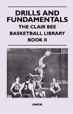 Drills and Fundamentals - The Clair Bee Basketball Library - Book II