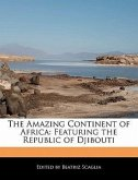 The Amazing Continent of Africa: Featuring the Republic of Djibouti