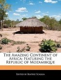 The Amazing Continent of Africa: Featuring the Republic of Mozambique