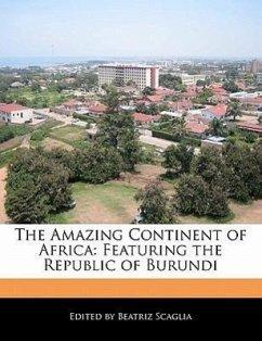 The Amazing Continent of Africa: Featuring the Republic of Burundi - Scaglia, Beatriz