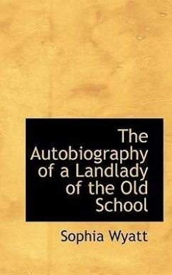 The Autobiography of a Landlady of the Old School - Wyatt, Sophia