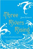 Three Rivers Rising: The Novel of the Johnstown Flood