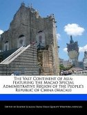 The Vast Continent of Asia: Featuring the Macao Special Administrative Region of the People's Republic of China (Macau)