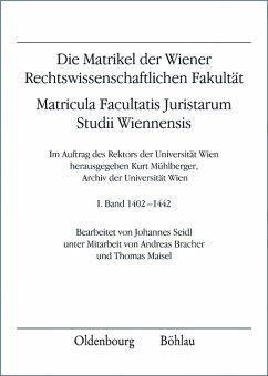 Die Matrikel der Wiener Rechtswissenschaftlichen Fakultät. Matricula Facultatis Juristarum Studii Wiennensis: Band 1: 1402-1442