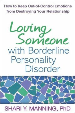 Loving Someone with Borderline Personality Disorder: How to Keep Out-Of-Control Emotions from Destroying Your Relationship - Manning, Shari Y.