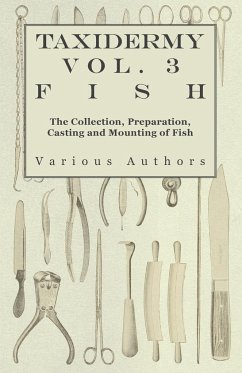 Taxidermy Vol. 3 Fish - The Collection, Preparation, Casting and Mounting of Fish