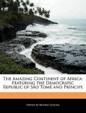 The Amazing Continent of Africa: Featuring the Democratic Republic of Sao Tome and Principe