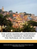 The Latin American Continent of South America: Featuring the Republic of Ecuador