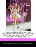 Essential French Fashion and Designers: Coco Chanel, Christian Dior, Jean Paul Gaultier, Givenchy, Yves Saint Laurent, Et. Al.