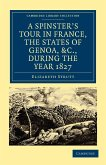 A Spinster's Tour in France, the States of Genoa, Etc., During the Year 1827