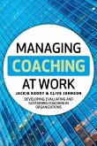 Managing Coaching at Work: Developing, Evaluating and Sustaining Coaching in Organizations