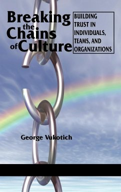Breaking the Chains of Culture - Building Trust in Individuals, Teams, and Organizations (Hc)