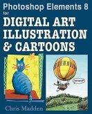 Photoshop Elements 8 for Digital Art, Illustration & Cartoons