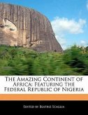 The Amazing Continent of Africa: Featuring the Federal Republic of Nigeria