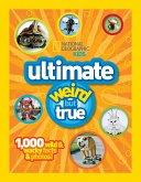 Ultimate Weird But True: 1,000 Wild & Wacky Facts and Photos