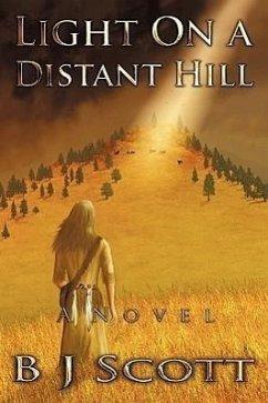 Light on a Distant Hill - Scott, B. J.