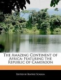 The Amazing Continent of Africa: Featuring the Republic of Cameroon
