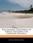 The Amazing Continent of Africa: Featuring the Gabonese Republic