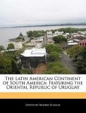 The Latin American Continent of South America: Featuring the Oriental Republic of Uruguay