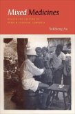 Mixed Medicines: Health and Culture in French Colonial Cambodia